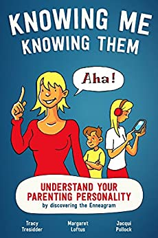 Knowing Me Knowing Them: Understand you parenting personality by discovering the Enneagram by [Pollock, Jacqui, Loftus, Margaret, Tresidder, Tracy]
