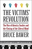 The Victims' Revolution: The Rise of Identity Studies and the Closing of the Liberal Mind by Bruce Bawer(2012-09-04)
