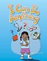 I Can Be Anything (Literacy, Language, and Learning)