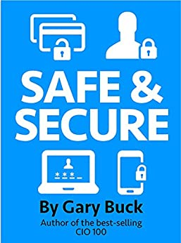 Safe and Secure: Passwords, Security, Privacy and all that stuff by [Buck, Gary]