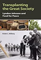 Transplanting the Great Society: Lyndon Johnson and Food for Peace