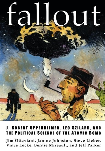 Download Fallout: J. Robert Oppenheimer, Leo Szilard, and the Political Science of the Atomic Bomb 0966010639