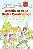 Amelia Bedelia Under Construction (I Can Read: Level 2)