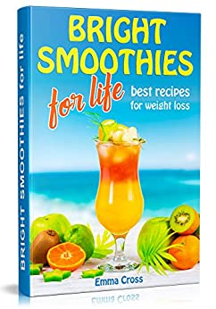 BRIGHT SMOOTHIES   FOR LIFE: Best recipes for weight loss by [Cross, Emma]