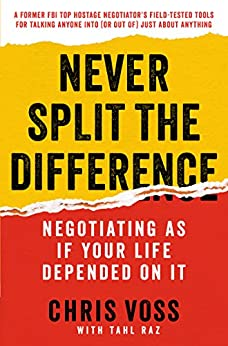 Never Split the Difference: Negotiating As If Your Life Depended On It by [Voss, Chris, Raz, Tahl]