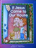If Jesus came to our house