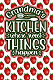 Grandma's Kitchen Where Sweet Things Happen: 110-Page Recipe Cooking Journal Book With Pre-loaded Recipes Templates: Sections For Ingredients, Directions, Notes and More