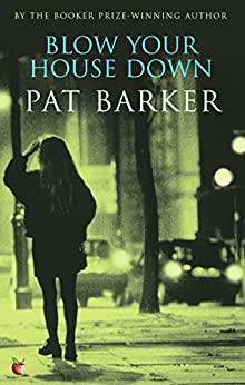 Blow Your House Down (Virago Modern Classics Book 41) by [Barker, Pat]