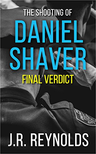 The Shooting of Daniel Shaver: Final Verdict: The ...