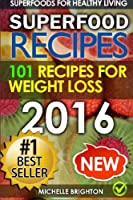 Superfood Recipes: The 101 Best Superfood Recipes for Healthy Living and Weight Loss (Superfoods for Healthy Living)