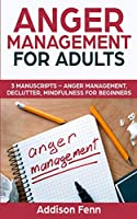 Anger Management for Adults: 3 Manuscripts – Anger Management, Declutter, Mindfulness for Beginners