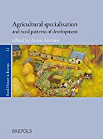 Agricultural Specialisation and Rural Patterns of Development (Rural History in Europe)