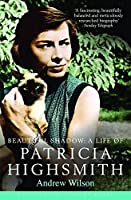 Beautiful Shadow: A Life of Patricia Highsmith: (Reissued) Bloomsbury Lives of Women