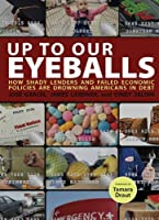 Up to Our Eyeballs: The Hidden Truths and Consequences of Debt in Today's America [並行輸入品]