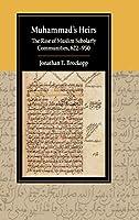 Muhammad's Heirs: The Rise of Muslim Scholarly Communities, 622–950 (Cambridge Studies in Islamic Civilization)