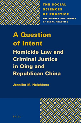 Download A Question of Intent: Homicide Law and Criminal Justice in Qing and Republican China (Social Sciences of Practice) 9004330151