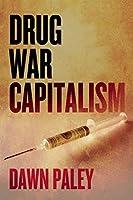Drug War Capitalism by Dawn Paley(2014-12-09)