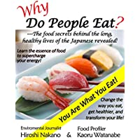 Why Do People Eat? Part 1: --The food secrets behind the long, healthy lives of the Japanese revealed!-- (English Edition)