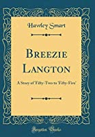 Breezie Langton: A Story of 'Fifty-Two to 'Fifty-Five' (Classic Reprint) [並行輸入品]