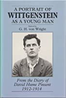 A Portrait of Wittgenstein As a Young Man: From the Diary of David Hume Pinsent 1912-1914