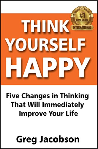 Think Yourself Happy: Five Changes in Thinking That Will Immediately  Improve Your Life (English Edition)