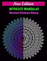 New edition intricate mandalas Doctor-patient diary: Great for Birthday Gifts for Doctors, Perfect for Christmas Gifts for Doctors, Great for Thank You Gifts for Doctors