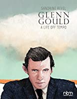 Glenn Gould: A Life Off Tempo (Biographies)