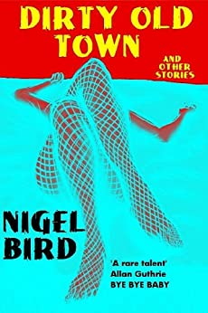 Dirty Old Town (And Other Stories) by [bird, nigel]