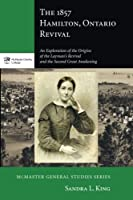 The 1857 Hamilton Ontario Revival: An Exploration of the Origins of the Layman's Revival and the Second Great Awakening (Mcmaster General)