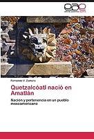 Quetzalcóatl nació en Amatlán: Nación y pertenencia en un pueblo mesoamericano
