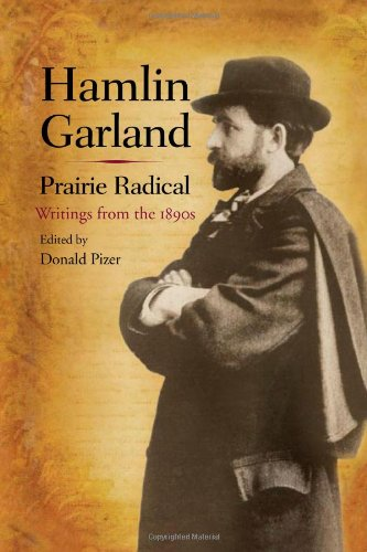 Download Hamlin Garland, Prairie Radical: Writings from the 1890s 0252035097