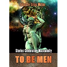 To Be Men: Stories Celebrating Masculinity