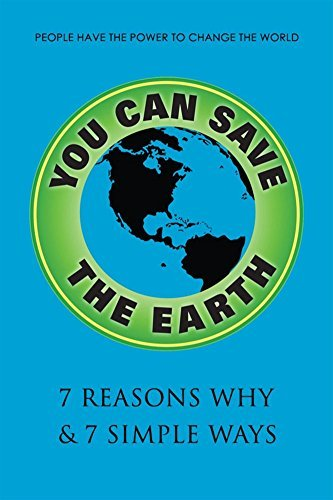 You Can Save the Earth, Revised Edition: 7 Reasons Why & 7 Simple Ways