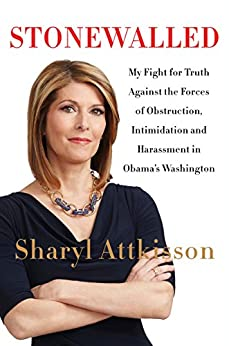 Stonewalled: My Fight for Truth Against the Forces of Obstruction, Intimidation, and Harassment in Obama's Washington by [Attkisson, Sharyl]