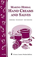 Making Herbal Hand Creams and Salves (Storey Country Wisdom Bulletin, A-256)