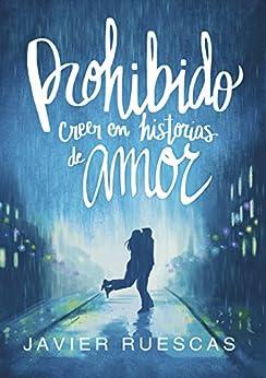 [Ruescas, Javier]のProhibido creer en historias de amor (Spanish Edition)