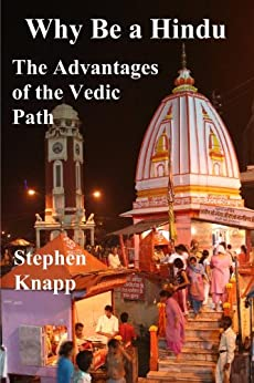 [Knapp, Stephen]のWhy Be a Hindu: The Advantages of the Vedic Path (English Edition)