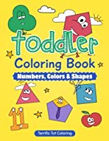 Toddler Coloring Book: Numbers Colors Shapes: Preschool Prep Activity Book for Kids Ages 3-5 Boys & Girls - A Great Addition to Your Preschool Books (Coloring Book for Toddlers) [並行輸入品]