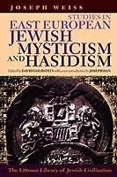Studies in East European Jewish Mysticism and Hasidism (Littman Library of Jewish Civilization)