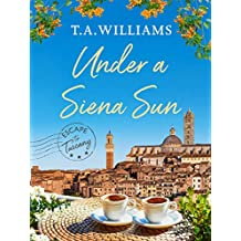Under a Siena Sun (Escape to Tuscany Book 1)