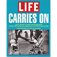 LIFE CARRIES ON: STILL MORE CLASSIC PHOTOS FROM THE PAGES AMER FAVORITE MAGAZN