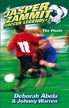 Jasper Zammit Soccer Legend 3: The Finals (Jasper Zammit (Soccer Legend)) by [Abela, Deborah]