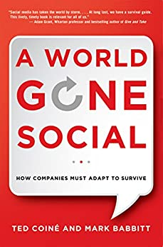 A World Gone Social: How Companies Must Adapt to Survive by [COINÉ, Ted]