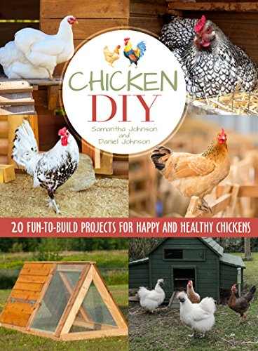 Chicken DIY: 20 Fun-to-Build Projects for Happy and Healthy Chickens