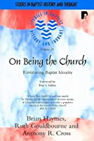 On Being the Church: Revisioning Baptist Identity (Studies in Baptist History and Thought)