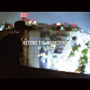 BEYOND THE MOONSHINE