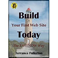 Build Your First Web Site Today: The EASYNOW Webs Way to Build Your First Web Site  Book 1 in the EASYNOW Webs Series of Web Site Design (English Edition)