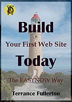 [Fullerton, Terrance]のBuild Your First Web Site Today: The EASYNOW Webs Way to Build Your First Web Site  Book 1 in the EASYNOW Webs Series of Web Site Design (English Edition)