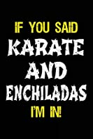 If You Said Karate And Enchiladas I'm In: Blank Lined Notebook Journal