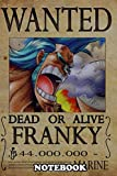 "Notebook: Wanted Of Franky From One Piece , Journal for Writing, College Ruled Size 6"" x 9"", 110 Pages"